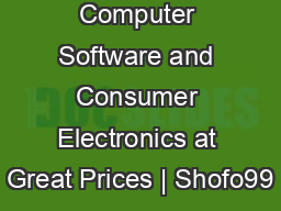Computer Software and Consumer Electronics at Great Prices | Shofo99 PDF document - DocSlides