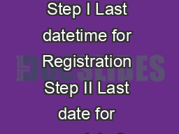 Candidate can apply online from Last datetime for Registration Step I Last datetime for Registration Step II Last date for receipt of application fee Last date for editing of applications
