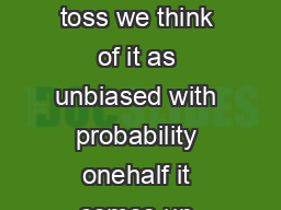 Tossing a Biased Coin Michael Mitzenmacher When we talk about a coin toss we think of it as unbiased with probability onehalf it comes up heads and with probability onehalf it comes up tails