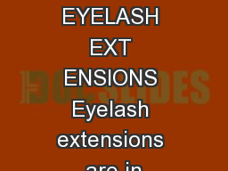 WHAT ARE EYELASH EXT ENSIONS Eyelash extensions are in