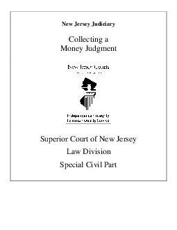 NEW JERSEY JUDICIARY COLLECTING MONEY JUDGMENT Superior Court of New Jersey Law Division Special Civil Part Collecting a Money Judgment page Revised  CN  f money is owed you because you have been awar PowerPoint PPT Presentation