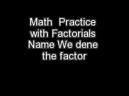 Math  Practice with Factorials Name We dene the factor