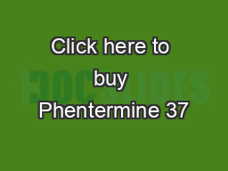 Click here to buy Phentermine 37
