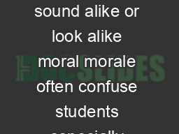 COMMONLY CONFUSED WORDS Words that sound alike or look alike moral morale often confuse students especially those using spell checkers