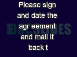 Please sign and date the agr eement and mail it back t