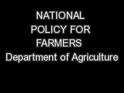 NATIONAL POLICY FOR FARMERS  Department of Agriculture