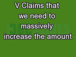 V Claims that we need to massively increase the amount PowerPoint PPT Presentation