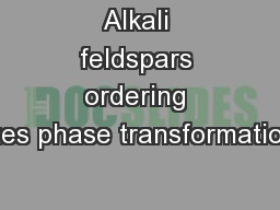 Alkali feldspars ordering rates phase transformations