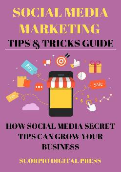 [DOWNLOAD] -  Social Media Marketing Tips & Tricks Guide: How Social Media Secret Tips Can Grow Your Business