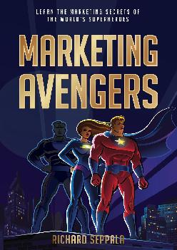 [DOWNLOAD] -  Marketing Avengers: Learn the Marketing Secrets of the World\'s Superheroes