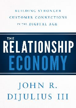 [EBOOK] -  The Relationship Economy: Building Stronger Customer Connections in the Digital Age