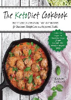 [DOWNLOAD] The KetoDiet Cookbook: More Than 150 Delicious Low-Carb, High-Fat Recipes for Maximum Weight Loss and Improved Health -- G...