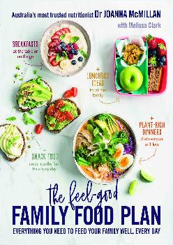 [DOWNLOAD] The Feel-Good Family Food Plan: Everything you need to feed your family well, every day