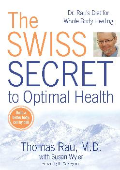 [EBOOK] The Swiss Secret to Optimal Health: Dr. Rau\'s Diet for Whole Body Healing
