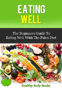 [EBOOK] Eating Well: The Beginners Guide to eating well with the Paleo Diet (Diet, Paleo Diet)