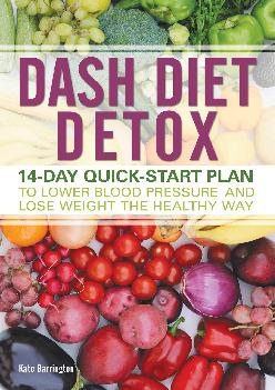 [READ] DASH Diet Detox: 14-day Quick-Start Plan to Lower Blood Pressure and Lose Weight the Healthy Way