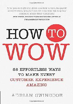 [DOWNLOAD] -  How to Wow: 68 Effortless Ways to Make Every Customer Experience Amazing