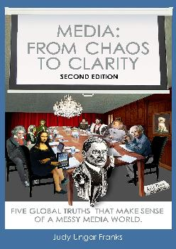[EBOOK] -  Media: From Chaos to Clarity: Five Global Truths That Make Sense of a Messy Media World
