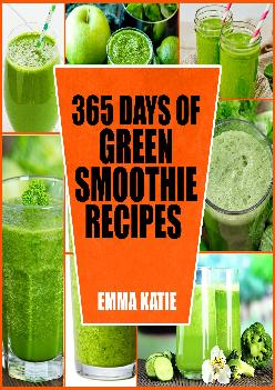 [READ] 365 Days of Green Smoothie Recipes: A Green Smoothie Cookbook with Over 365 Recipes Book for Smoothie of the Week and 10 D...