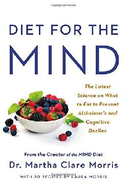 [DOWNLOAD] Diet for the MIND: The Latest Science on What to Eat to Prevent Alzheimer\'s and Cognitive Decline -- From the Creator of t...