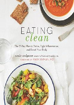 [READ] Eating Clean: The 21-Day Plan to Detox, Fight Inflammation, and Reset Your Body