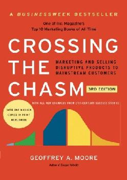 [EBOOK] -  Crossing the Chasm, 3rd Edition: Marketing and Selling Disruptive Products to Mainstream Customers (Collins Business Essen...
