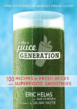 [EBOOK] The Juice Generation: 100 Recipes for Fresh Juices and Superfood Smoothies