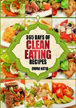 Clean Eating: 365 Days of Clean Eating Recipes (Clean Eating, Clean Eating Cookbook, Clean Eating Recipes, Clean Eating Di...