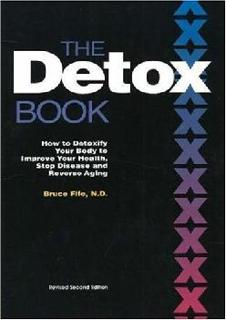 [READ] The Detox Book: How to Detoxify Your Body to Improve Your Health, Stop Disease, and Reverse Aging, 2nd Edition