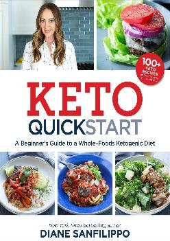 [EBOOK] Keto Quick Start: A Beginner\'s Guide to a Whole-Foods Ketogenic Diet with More Than 100 Recipes