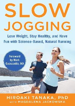 [READ] Slow Jogging: Lose Weight, Stay Healthy, and Have Fun with Science-Based, Natural Running
