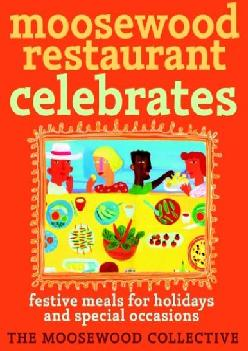 [EBOOK] Moosewood Restaurant Celebrates: Festive Meals for Holidays and Special Occasions