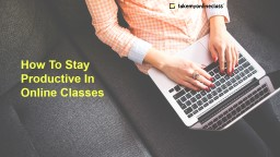 Follow These Tips To Stay Productive While Studying Online