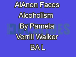 AlAnon Faces Alcoholism  By Pamela Verrill Walker BA L
