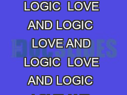 LOVE AND LOGIC  LOVE AND LOGIC  LOVE AND LOGIC  LOVE AND LOGIC  LOVE AND LOGIC  LOVE AND LOGIC  LOVE AND LOGIC  LOVE AND LOGIC  LOVE AND LOGIC  LOVE AND LOGIC Permission granted for photocopy reproduc