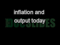 inflation and output today