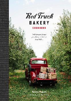 [EPUB] -  Red Truck Bakery Cookbook: Gold-Standard Recipes from America\'s Favorite Rural Bakery