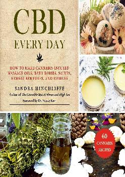 [DOWNLOAD] -  CBD Every Day: How to Make Cannabis-Infused Massage Oils, Bath Bombs, Salves, Herbal Remedies, and Edibles