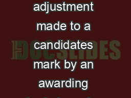 What is special consideration Special consideration is a postexam adjustment made to a candidates mark by an awarding body to make allowances for any adverse circumstances for example illness bereavem