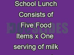 What Does A Meal Consist f In conjunction with the new school meals regulations A School Lunch Consists of Five Food Items x One  serving of milk component low fat or skim x Bread component sandwich