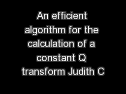 An efficient algorithm for the calculation of a constant Q transform Judith C