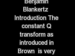 The Constant Q Transform Benjamin Blankertz  Introduction The constant Q transform as introduced in Brown  is very close related to the Fourier transform