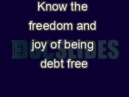 Know the freedom and joy of being debt free PDF document - DocSlides