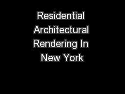 Residential Architectural Rendering In New York PowerPoint PPT Presentation