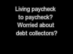 Living paycheck to paycheck? Worried about debt collectors?