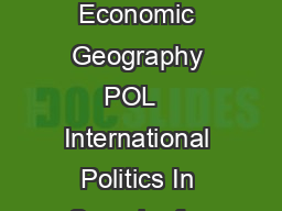GEG   Cultural Geography POL    Comparative Government GEG   ECO   Economic Geography POL   International Politics In Search of a INT    The World and the West New World Order Contemporary Issues POL