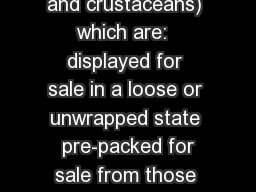 This leaflet covers The labelling of unprocessed fish (e.gsmoked fish and crustaceans) which are:  displayed for sale in a loose or unwrapped state  pre-packed for sale from those same premises or   pre-packed for sale by the packer on his market stalls o
