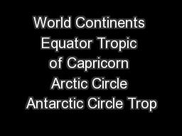 World Continents Equator Tropic of Capricorn Arctic Circle Antarctic Circle Trop