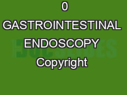 + 0 GASTROINTESTINAL ENDOSCOPY Copyright