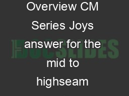 CM Series Continuous Miner Product Overview CM Series Joys answer for the mid to highseam applications is the CM series continuous miners